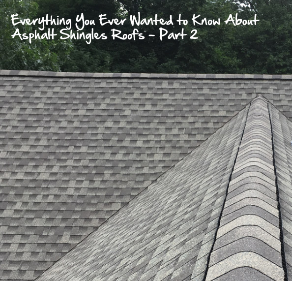 Everything You Need to Know About Asphalt Shingle Roofs (Part II)