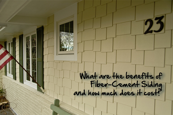 What are the benefits of Fiber-Cement Siding and how much does it cost?