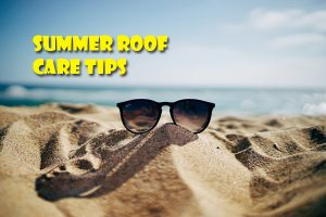 3 Summer Roof Care Tips