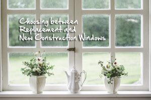 Choosing between replacement windows and new construction windows